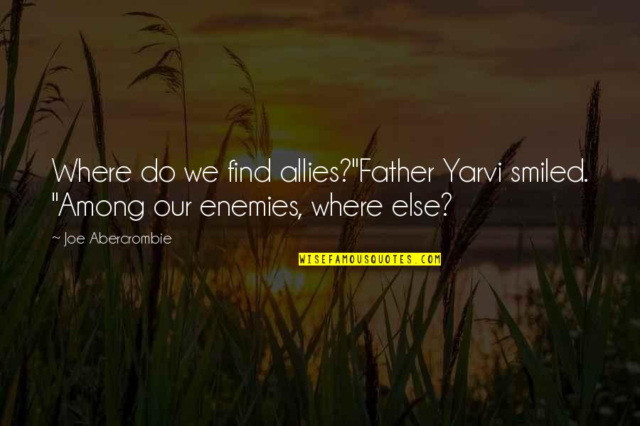 "Enemies And Allies Quotes By Joe Abercrombie: Where do we find allies?""Father Yarvi smiled. ""Among"