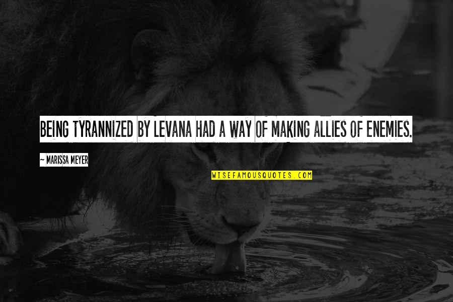 Enemies And Allies Quotes By Marissa Meyer: Being tyrannized by Levana had a way of