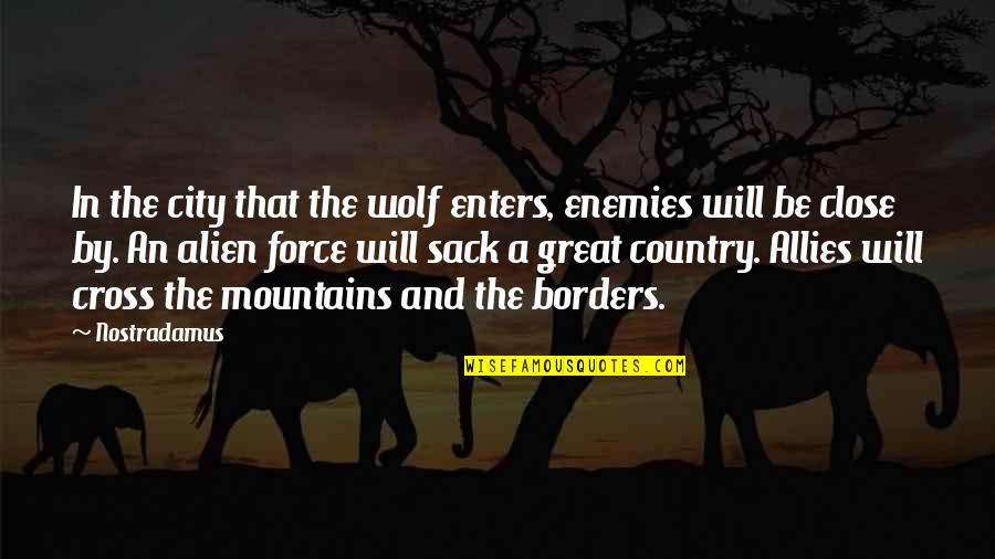 Enemies And Allies Quotes By Nostradamus: In the city that the wolf enters, enemies
