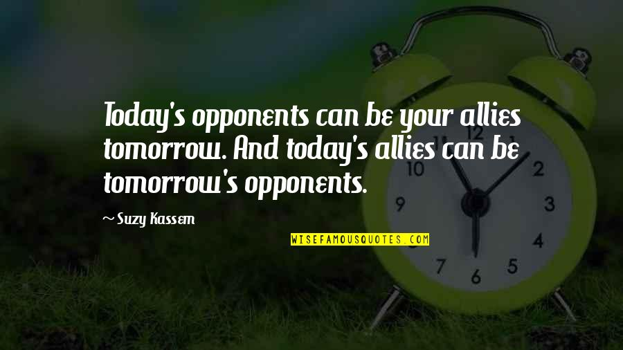 Enemies And Allies Quotes By Suzy Kassem: Today's opponents can be your allies tomorrow. And