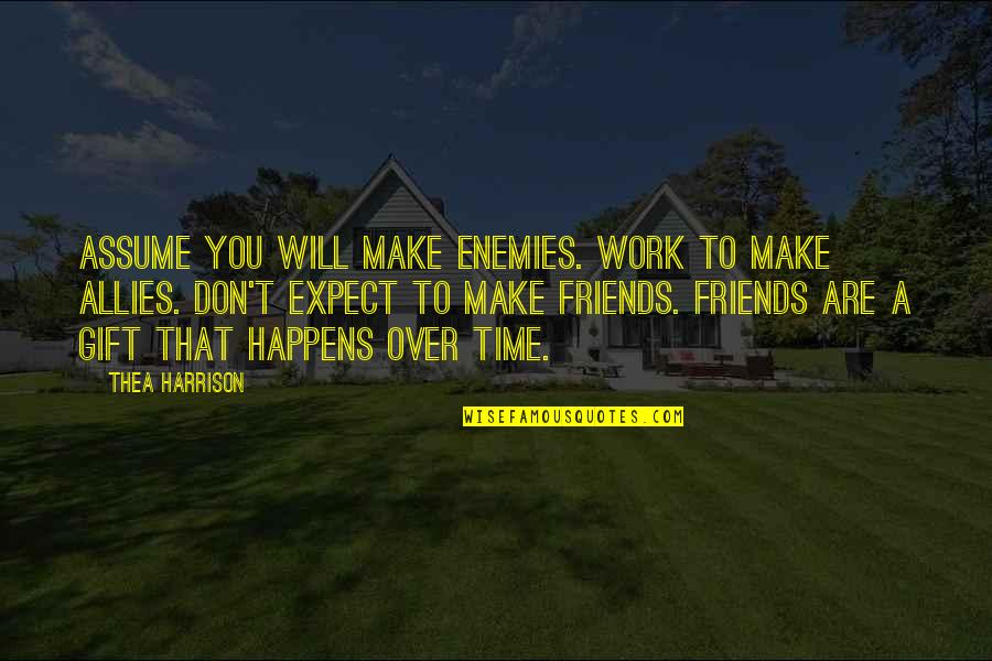 Enemies And Allies Quotes By Thea Harrison: Assume you will make enemies. Work to make