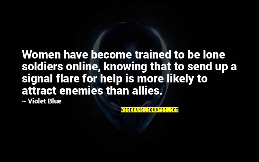 Enemies And Allies Quotes By Violet Blue: Women have become trained to be lone soldiers