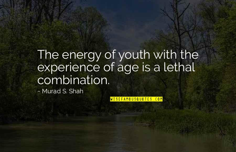Enemies And Fake Friends Quotes By Murad S. Shah: The energy of youth with the experience of