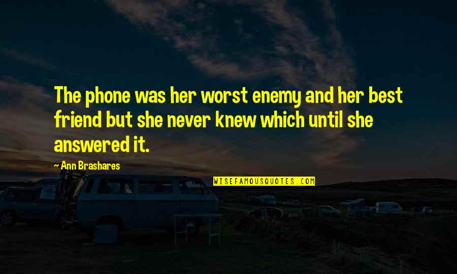 Enemy And Friend Quotes By Ann Brashares: The phone was her worst enemy and her