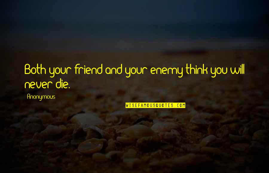 Enemy And Friend Quotes By Anonymous: Both your friend and your enemy think you