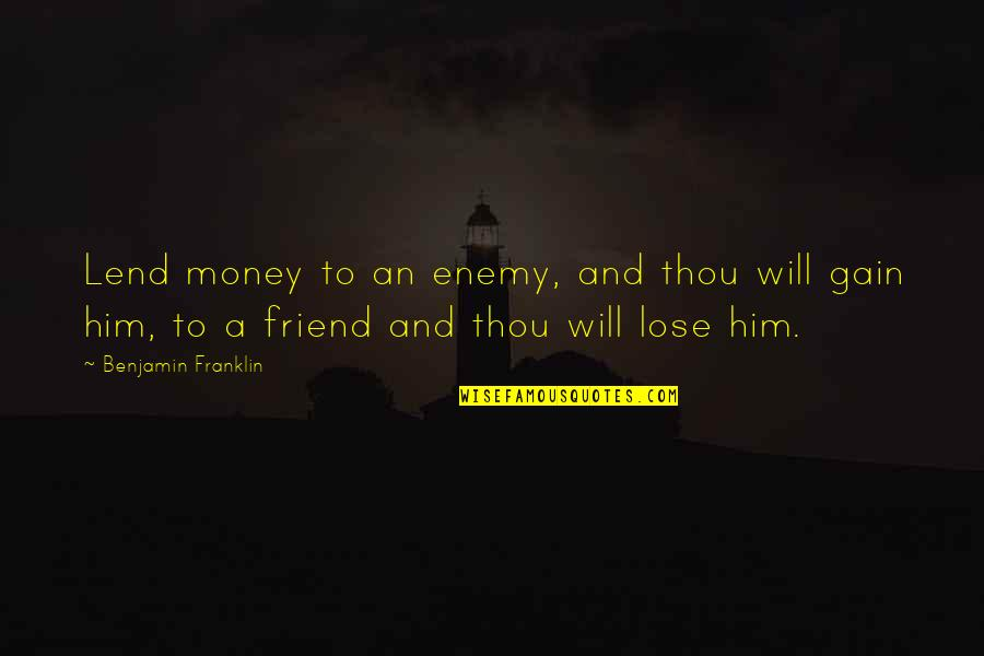 Enemy And Friend Quotes By Benjamin Franklin: Lend money to an enemy, and thou will