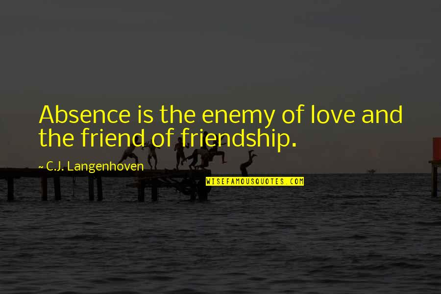 Enemy And Friend Quotes By C.J. Langenhoven: Absence is the enemy of love and the