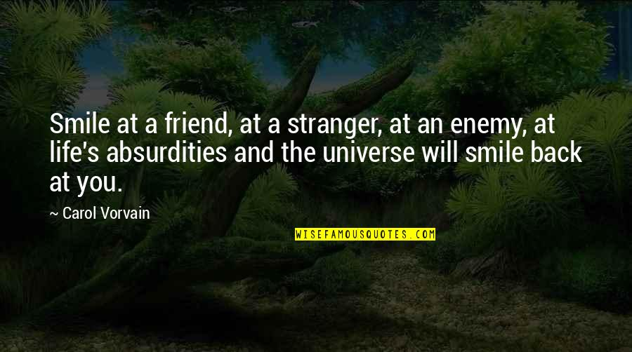 Enemy And Friend Quotes By Carol Vorvain: Smile at a friend, at a stranger, at