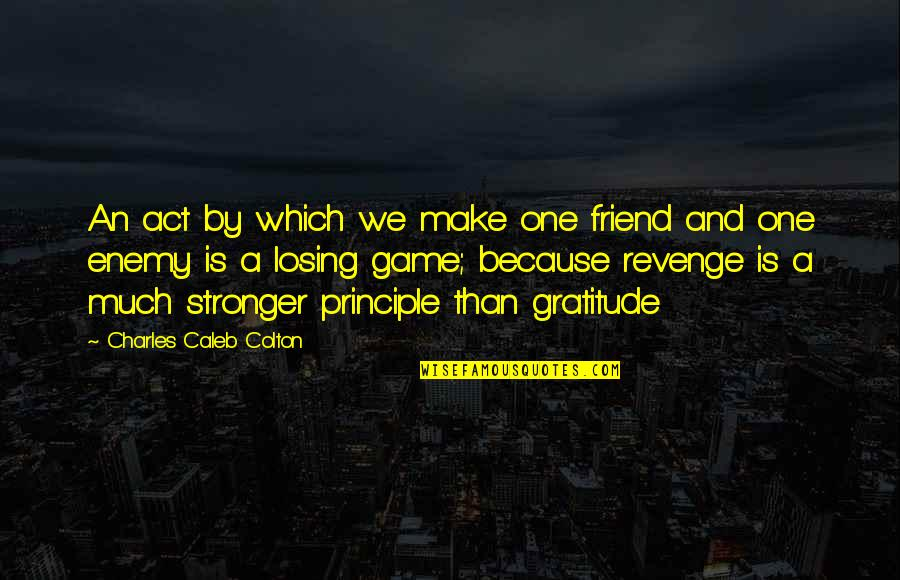 Enemy And Friend Quotes By Charles Caleb Colton: An act by which we make one friend