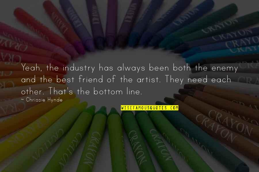 Enemy And Friend Quotes By Chrissie Hynde: Yeah, the industry has always been both the