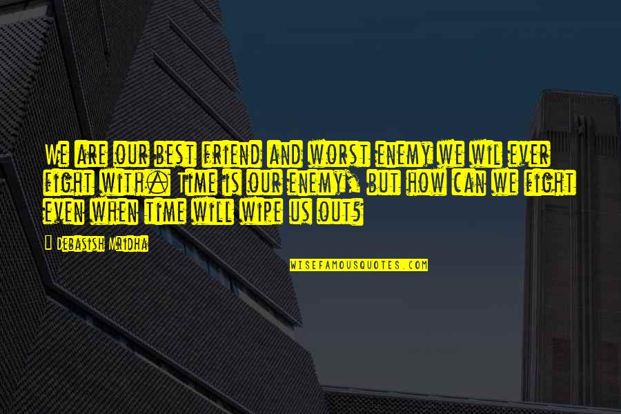 Enemy And Friend Quotes By Debasish Mridha: We are our best friend and worst enemy