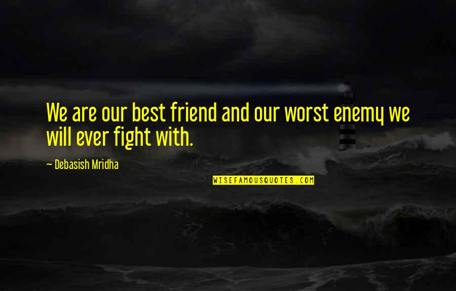 Enemy And Friend Quotes By Debasish Mridha: We are our best friend and our worst