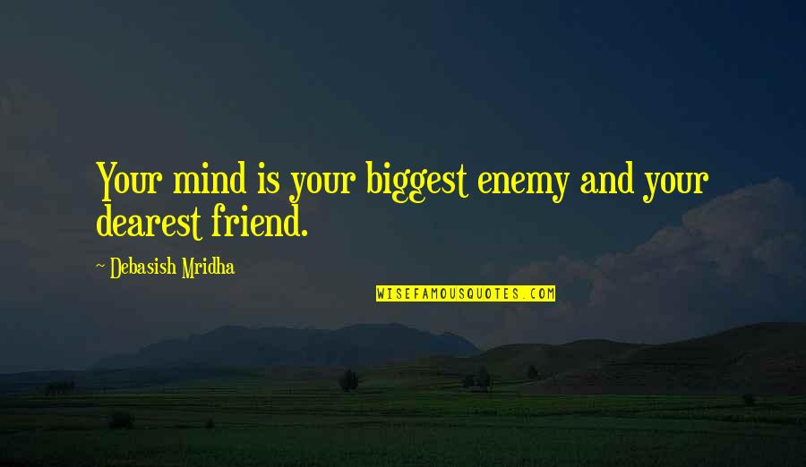 Enemy And Friend Quotes By Debasish Mridha: Your mind is your biggest enemy and your