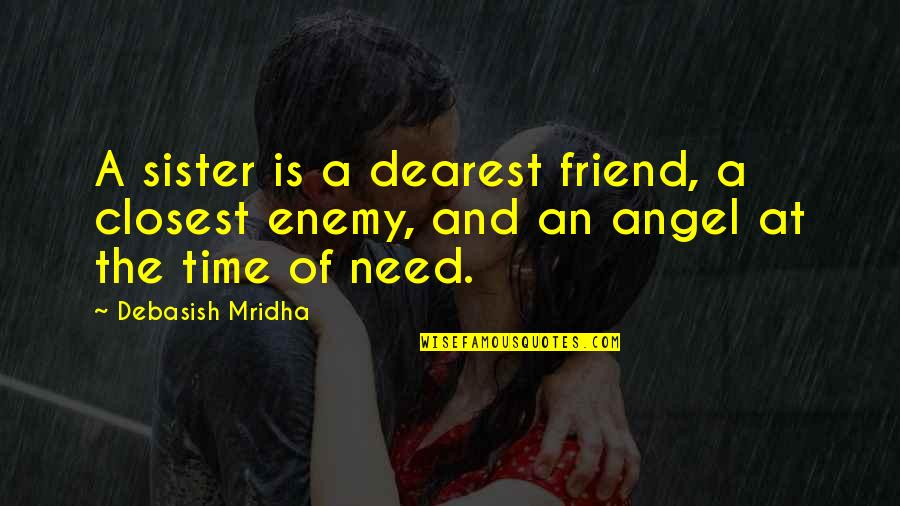 Enemy And Friend Quotes By Debasish Mridha: A sister is a dearest friend, a closest