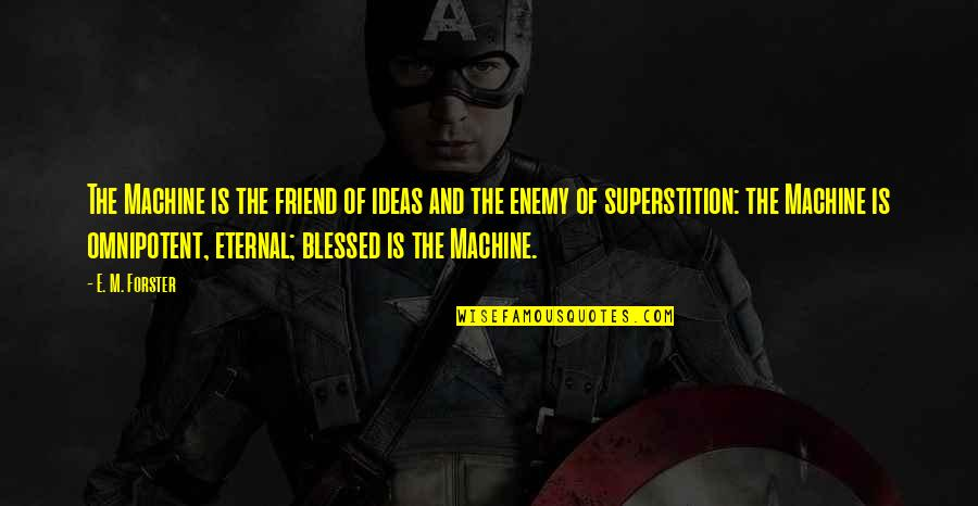 Enemy And Friend Quotes By E. M. Forster: The Machine is the friend of ideas and