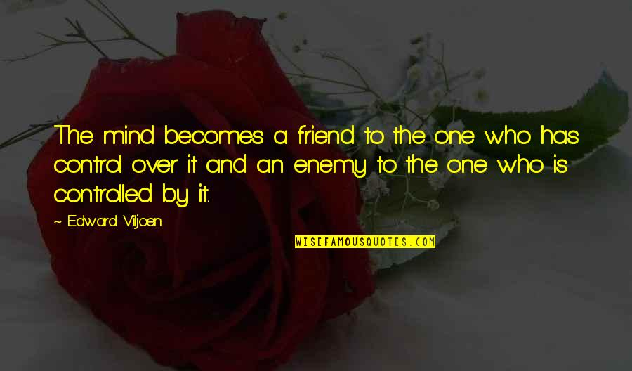 Enemy And Friend Quotes By Edward Viljoen: The mind becomes a friend to the one