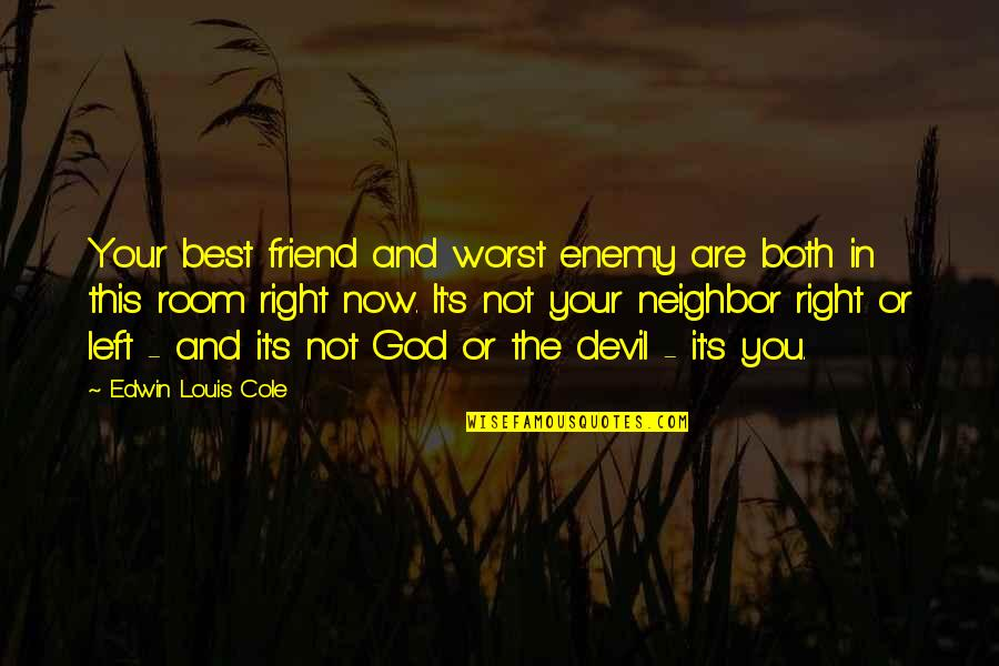 Enemy And Friend Quotes By Edwin Louis Cole: Your best friend and worst enemy are both