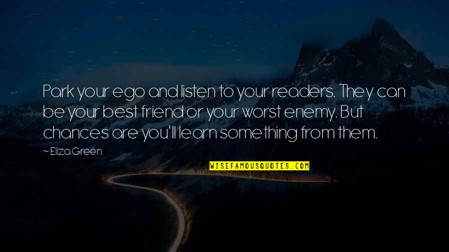 Enemy And Friend Quotes By Eliza Green: Park your ego and listen to your readers.