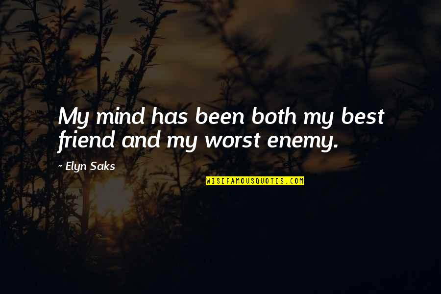 Enemy And Friend Quotes By Elyn Saks: My mind has been both my best friend