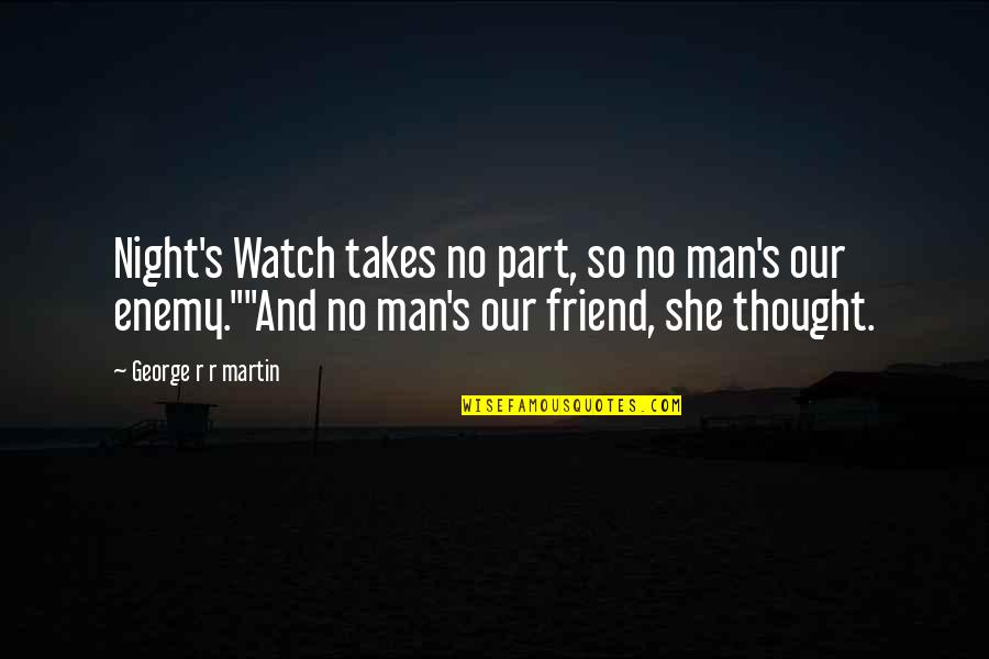 Enemy And Friend Quotes By George R R Martin: Night's Watch takes no part, so no man's