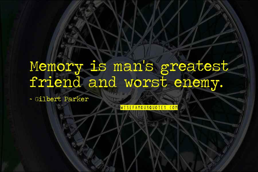 Enemy And Friend Quotes By Gilbert Parker: Memory is man's greatest friend and worst enemy.