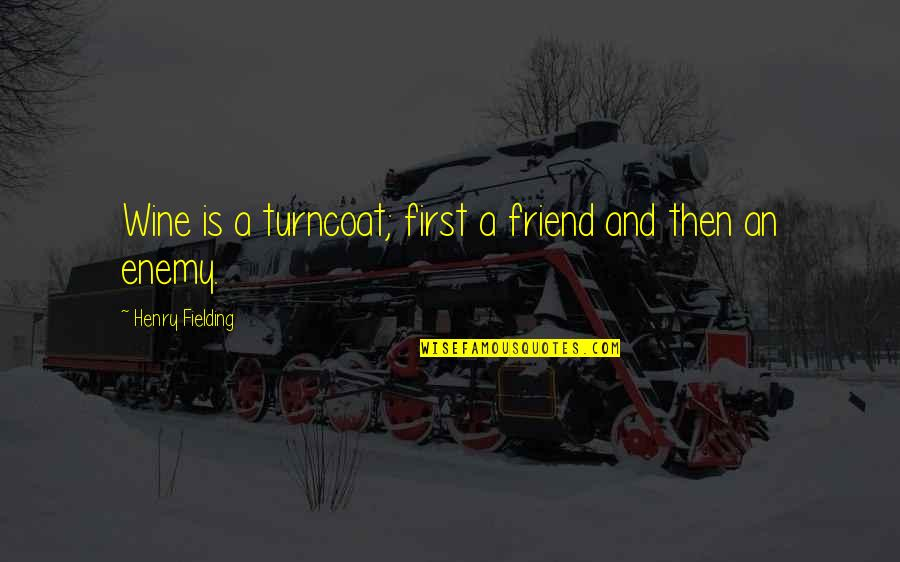 Enemy And Friend Quotes By Henry Fielding: Wine is a turncoat; first a friend and