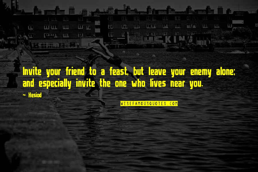 Enemy And Friend Quotes By Hesiod: Invite your friend to a feast, but leave