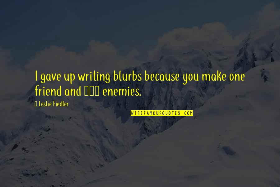 Enemy And Friend Quotes By Leslie Fiedler: I gave up writing blurbs because you make