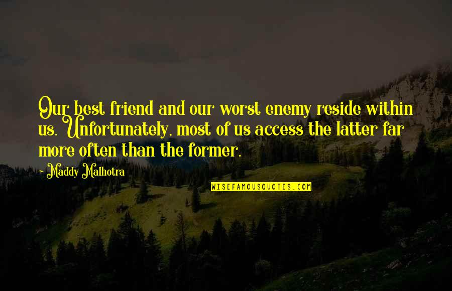 Enemy And Friend Quotes By Maddy Malhotra: Our best friend and our worst enemy reside