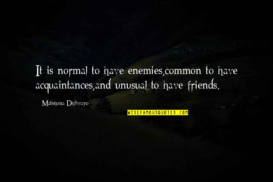 Enemy And Friend Quotes By Matshona Dhliwayo: It is normal to have enemies,common to have