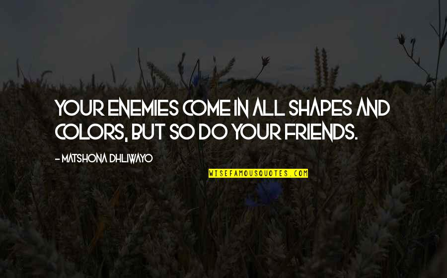 Enemy And Friend Quotes By Matshona Dhliwayo: Your enemies come in all shapes and colors,