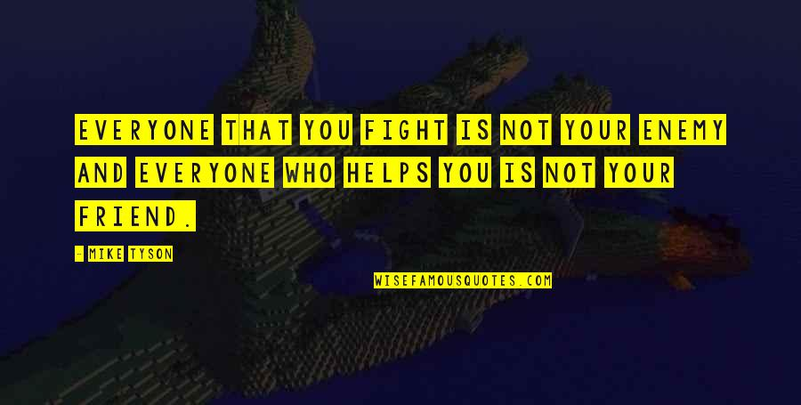 Enemy And Friend Quotes By Mike Tyson: Everyone that you fight is not your enemy