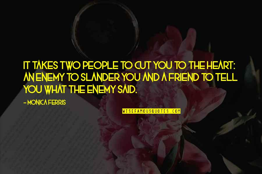 Enemy And Friend Quotes By Monica Ferris: it takes two people to cut you to