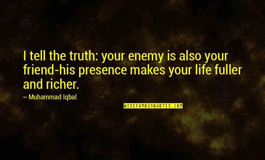 Enemy And Friend Quotes By Muhammad Iqbal: I tell the truth: your enemy is also