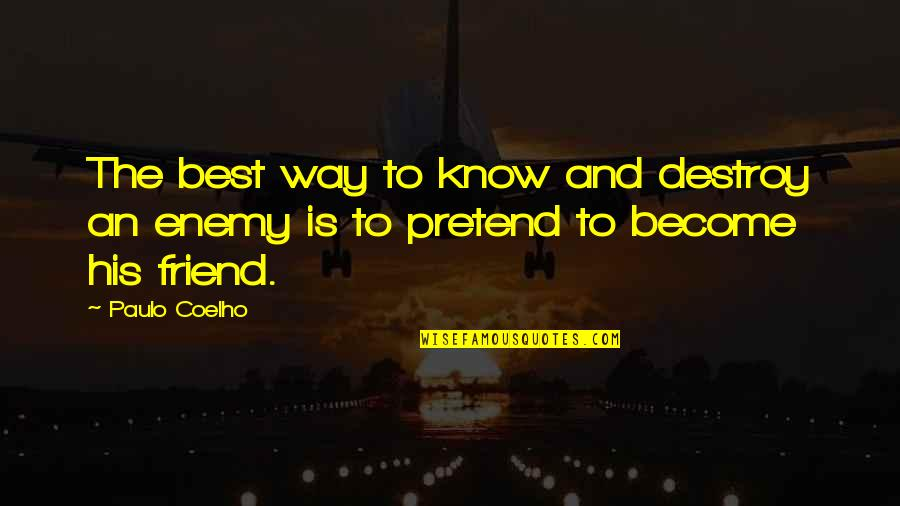 Enemy And Friend Quotes By Paulo Coelho: The best way to know and destroy an