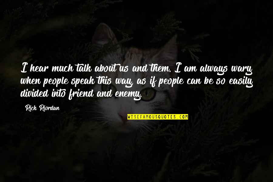 Enemy And Friend Quotes By Rick Riordan: I hear much talk about us and them.