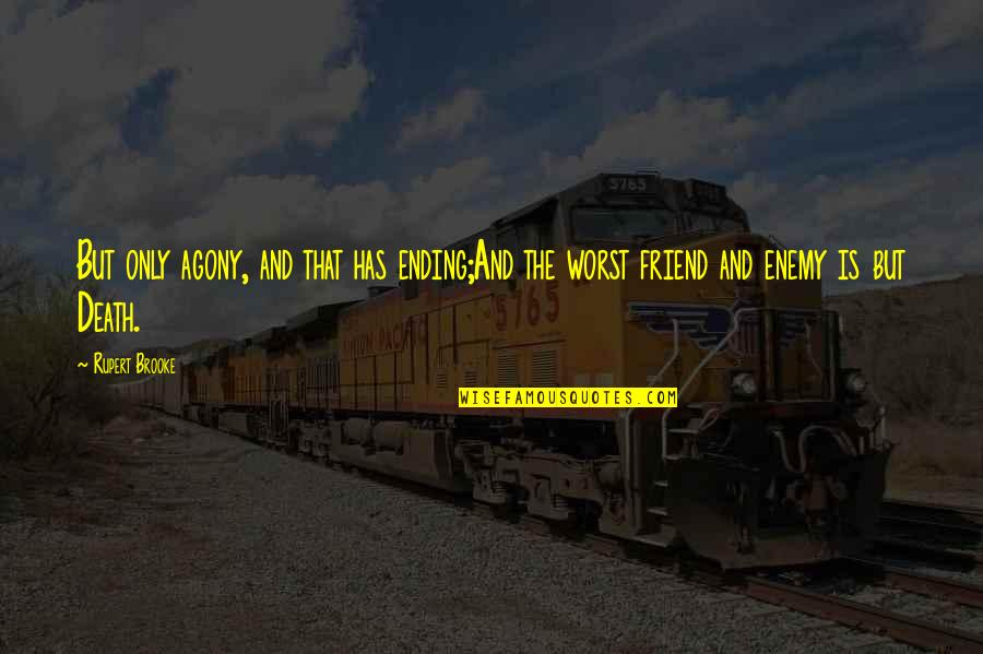 Enemy And Friend Quotes By Rupert Brooke: But only agony, and that has ending;And the