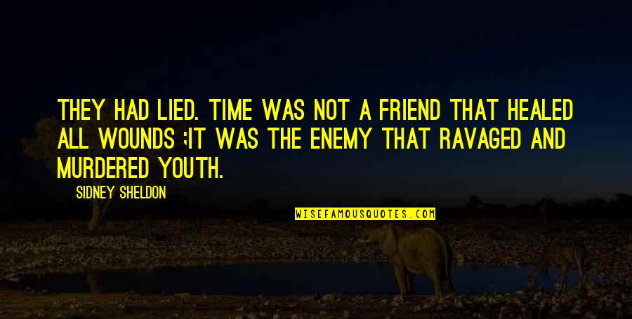 Enemy And Friend Quotes By Sidney Sheldon: They had lied. Time was not a friend