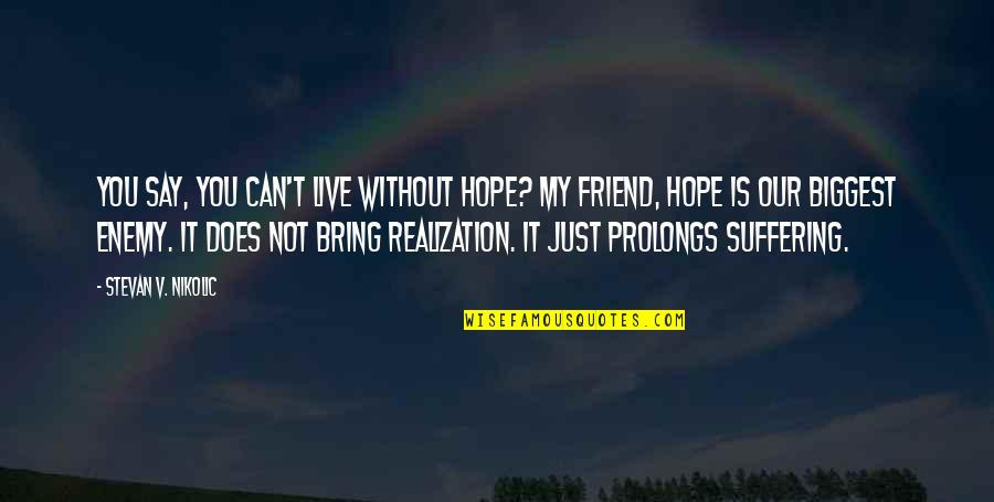 Enemy And Friend Quotes By Stevan V. Nikolic: You say, you can't live without hope? My