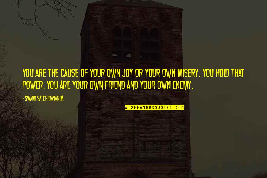 Enemy And Friend Quotes By Swami Satchidananda: You are the cause of your own joy