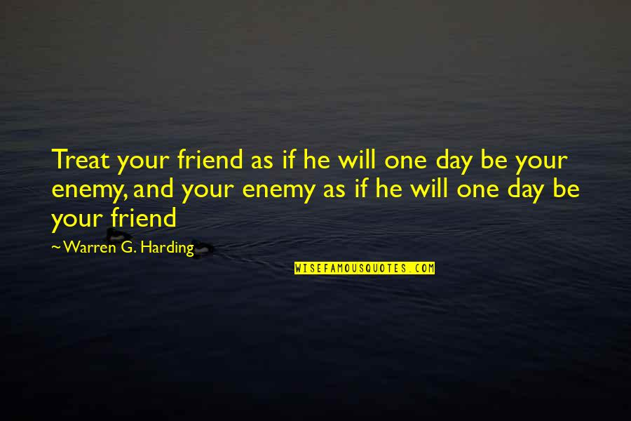 Enemy And Friend Quotes By Warren G. Harding: Treat your friend as if he will one