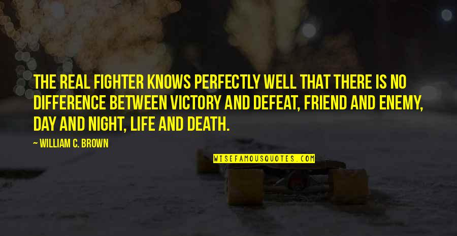 Enemy And Friend Quotes By William C. Brown: The real fighter knows perfectly well that there