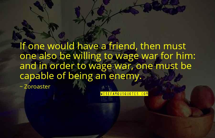 Enemy And Friend Quotes By Zoroaster: If one would have a friend, then must