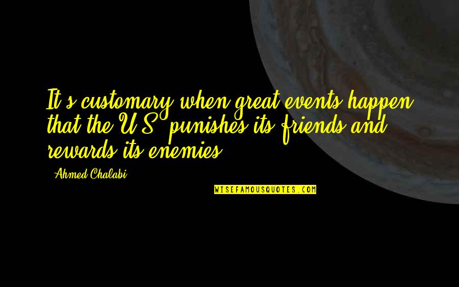 Enemy And Friends Quotes By Ahmed Chalabi: It's customary when great events happen that the