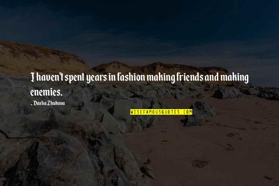 Enemy And Friends Quotes By Dasha Zhukova: I haven't spent years in fashion making friends