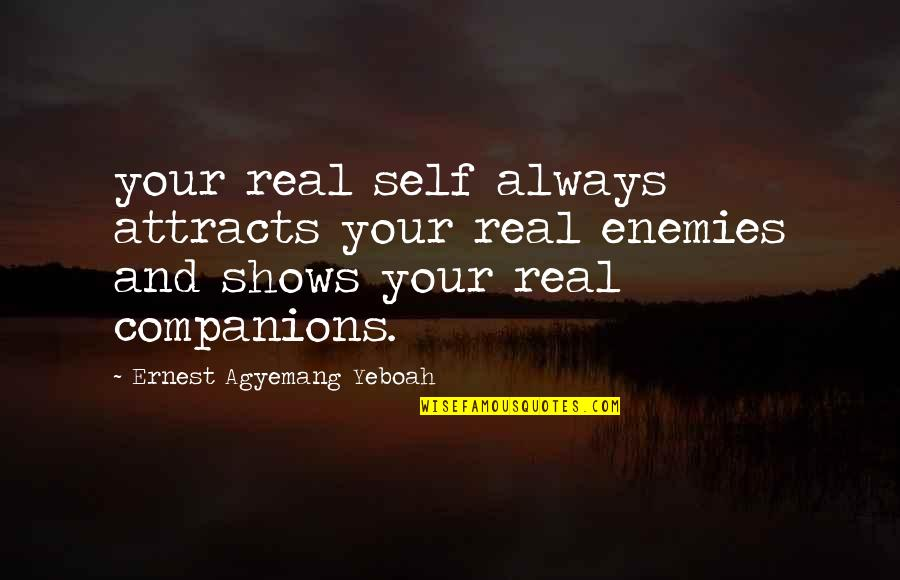 Enemy And Friends Quotes By Ernest Agyemang Yeboah: your real self always attracts your real enemies