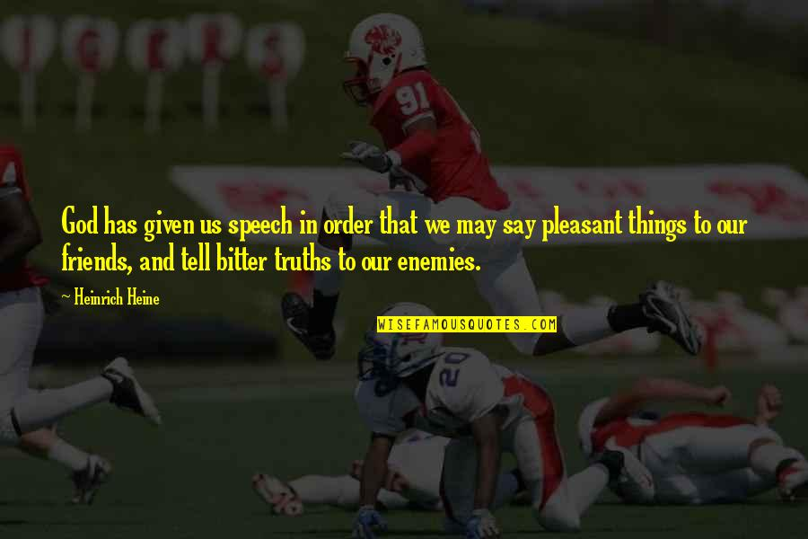 Enemy And Friends Quotes By Heinrich Heine: God has given us speech in order that