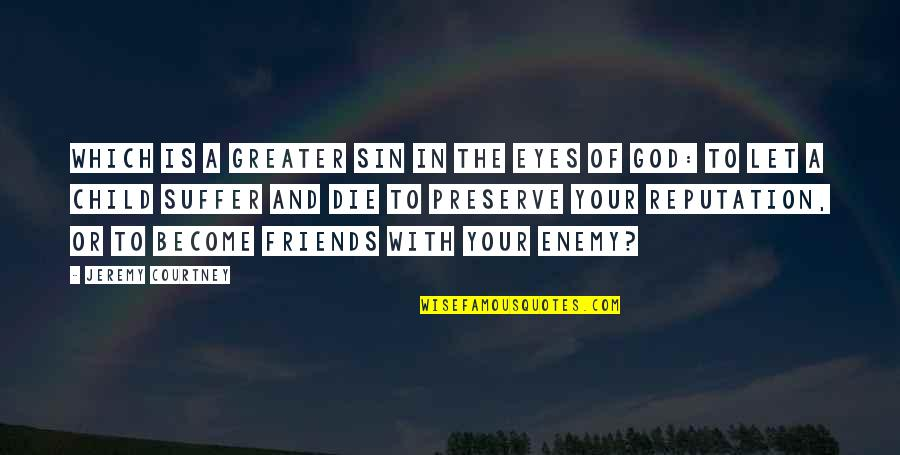 Enemy And Friends Quotes By Jeremy Courtney: Which is a greater sin in the eyes