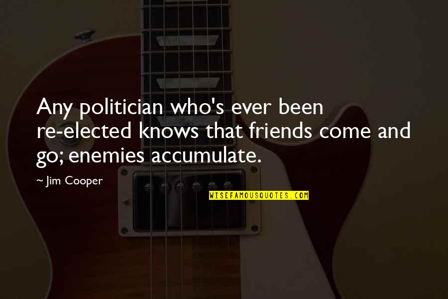 Enemy And Friends Quotes By Jim Cooper: Any politician who's ever been re-elected knows that