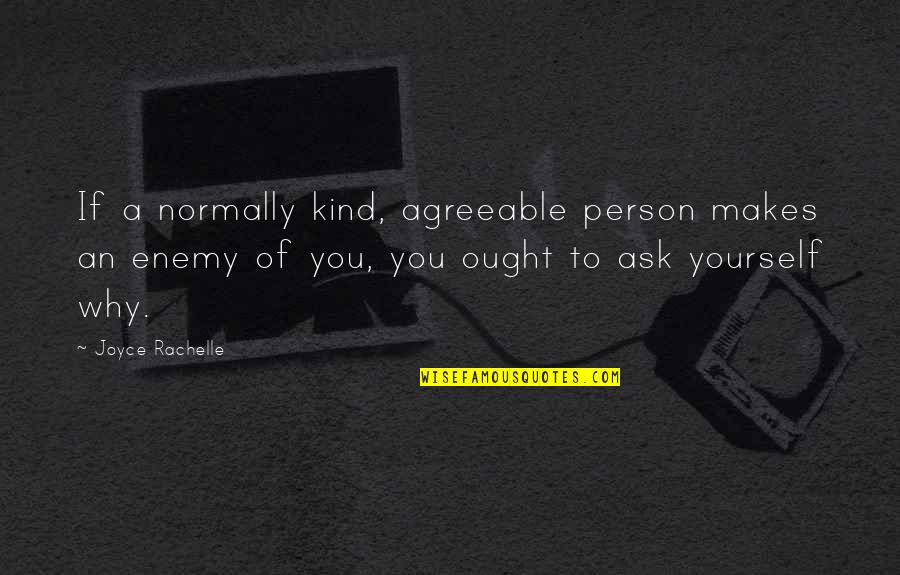 Enemy And Friends Quotes By Joyce Rachelle: If a normally kind, agreeable person makes an